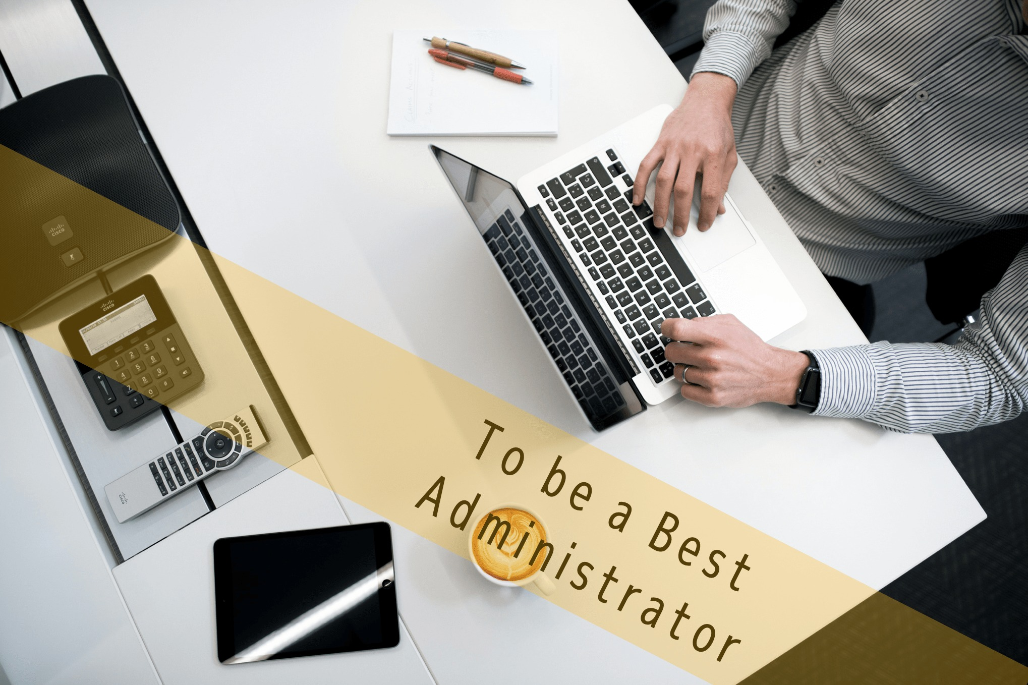 To be a best Administrator